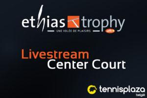Live Stream Ethias Trophy - Center Court